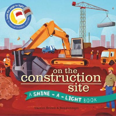 Shine a Light: On the Construction Site: A Shine-a-Light Book