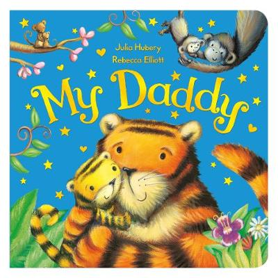 Book Reviews For My Daddy By Julia Hubery And Rebecca Elliott Toppsta