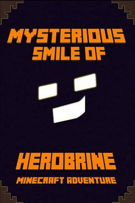 Minecraft: Mysterious Smile of Herobrine: A Minecraft Adventure: Legendary Minecraft Adventure Novel!