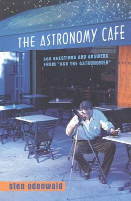 "The Astronomy Cafe: 365 Questions and Answers from ""Ask the Astronomer"""