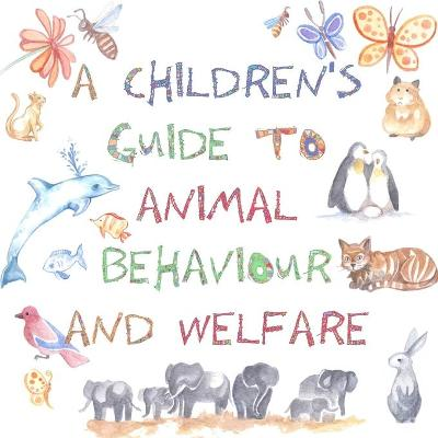 A Children's Guide to Animal Behaviour and Welfare