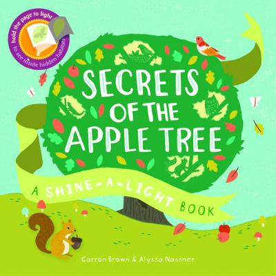 Secrets of the Apple Tree: A Shine-a-Light Book