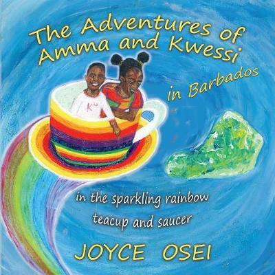 The Adventures of Amma and Kwessi - in Barbados: in the sparkling rainbow teacup and saucer