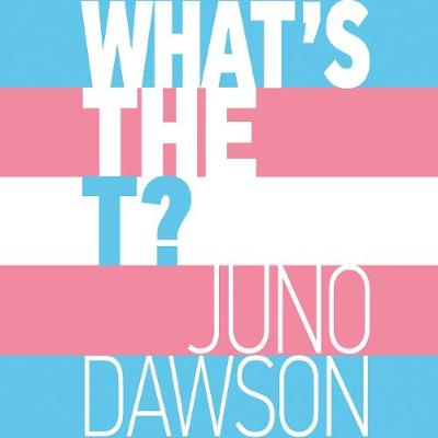 What's the T?: The no-nonsense guide to all things trans and/or non-binary for teens