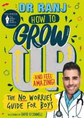 How to Grow Up and Feel Amazing!: The No-Worries Guide for Boys
