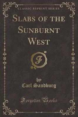 Slabs of the Sunburnt West (Classic Reprint)