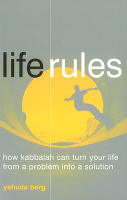 Life Rules: How Kabbalah Can Turn Your Life from a Problem into a Solution