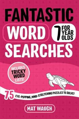Fantastic Wordsearches for 7 Year Olds: Fun, mind-stretching puzzles to boost children's word power!