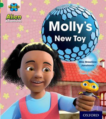 Project X: Alien Adventures: Green: Molly's New Toy