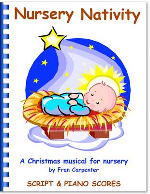 Nursery Nativity: Children's Christmas Musical Nativity Play, Complete Performance Pack: Script, Piano Scores & CD