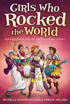 Girls Who Rocked the World 2: Heroines from Joan of ARC to Mother Teresa