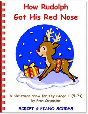 How Rudolph Got His Red Nose: Children's Christmas Musical Play, Complete Performance Pack: Script, Piano Scores & CD