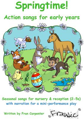 Springtime Action Songs!: Seasonal Songs for Nursery and Reception (3-5 Years) + Short Narrated Performance Play