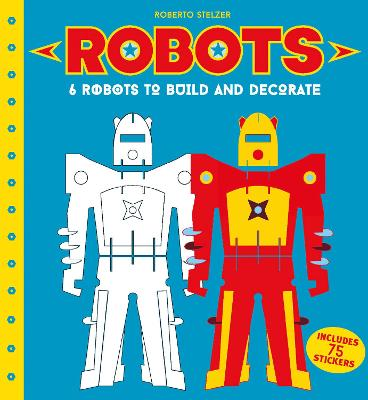 Robots to Make and Decorate: 6 cardboard model robots