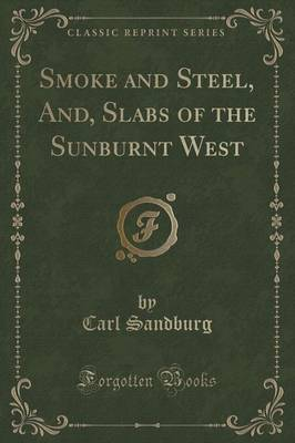Smoke and Steel, And, Slabs of the Sunburnt West (Classic Reprint)