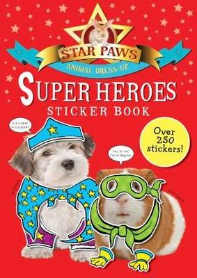 Super Heroes Sticker Book: Star Paws: An animal dress-up sticker book