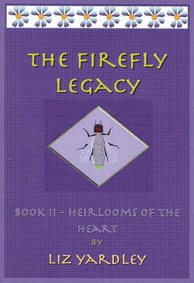 The Firefly Legacy - Book II (Heirlooms of the Heart)