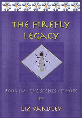 The Firefly Legacy - Book IV (The Scents of Hope)