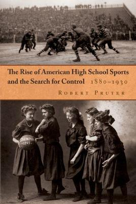 The Rise of American High School Sports and the Search for Control, 1880-1930