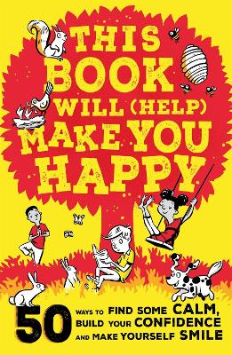 This Book Will (Help) Make You Happy: 50 Ways to Find Some Calm, Build Your Confidence and Make Yourself Smile