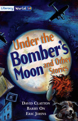Literacy World Stage 4 Fiction: Under Bomber's Moon (6 Pack): and Other Stories