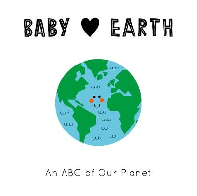 Baby Loves: Earth: An ABC of Our Planet