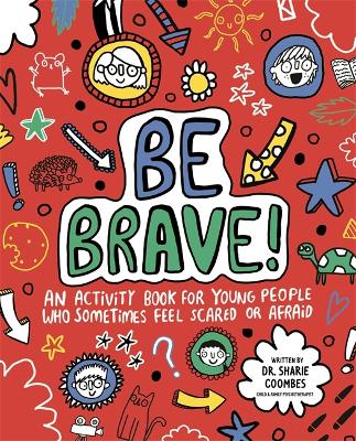 Be Brave! Mindful Kids: An Activity Book for Young People Who Sometimes Feel Scared or Afraid