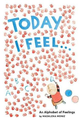Today I Feel . . .:An Alphabet of Feelings: An Alphabet of Feelings