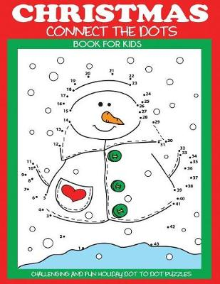Christmas Connect the Dots Book for Kids: Challenging and Fun Holiday Dot to Dot Puzzles