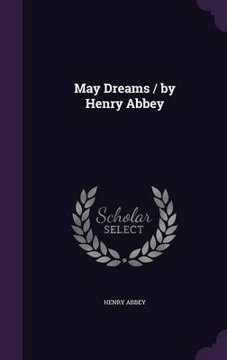 May Dreams / By Henry Abbey
