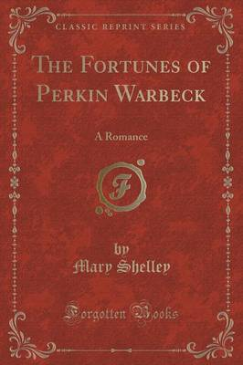 The Fortunes of Perkin Warbeck: A Romance (Classic Reprint)