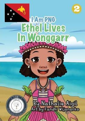 Ethel Lives In Wonggarr: I Am PNG