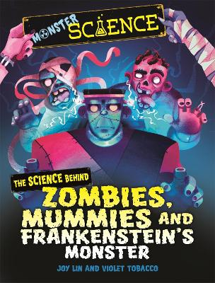 Monster Science: The Science Behind Zombies, Mummies and Frankenstein's Monster
