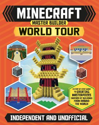 Minecraft Master Builder World Tour: Create your own Minecraft masterpieces from around the world