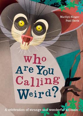 Who Are You Calling Weird?: A Celebration of Weird & Wonderful Animals