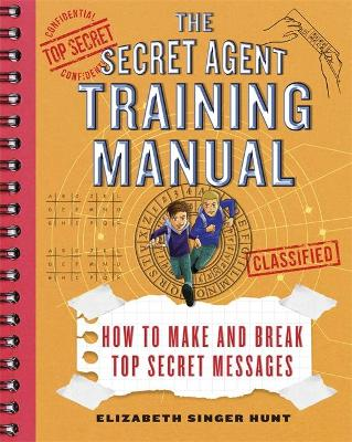 The Secret Agent Training Manual: How to Make and Break Top Secret Messages: A Companion to the Jack and Max Stalwart Adventure Series
