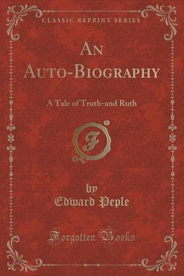 An Auto-Biography: A Tale of Truth-And Ruth (Classic Reprint)