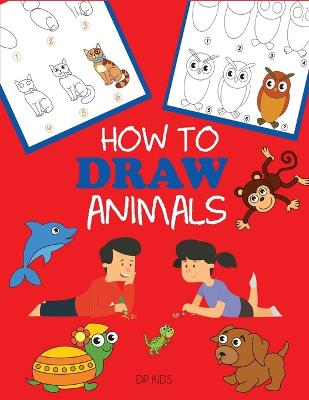 How to Draw Animals: Learn to Draw For Kids, Step by Step Drawing