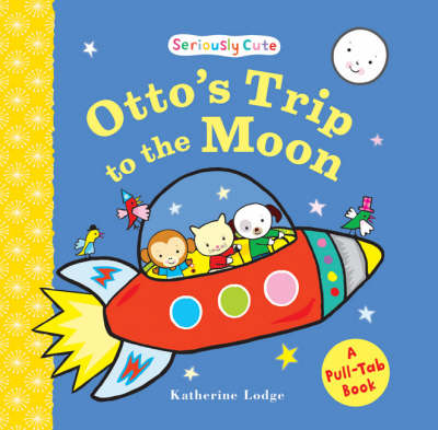 Otto's Trip to the Moon: Seriously Cute - a Pull-tab Book