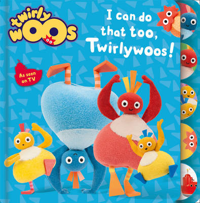 I Can Do That Too, Twirlywoos