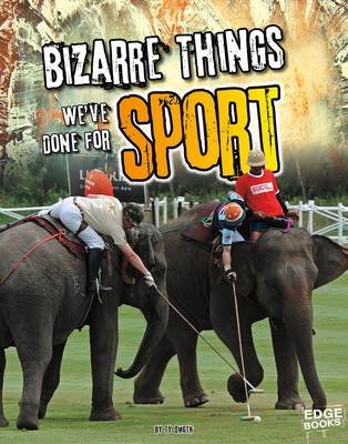 History of the Bizarre: Bizarre Things We've Done for Sport