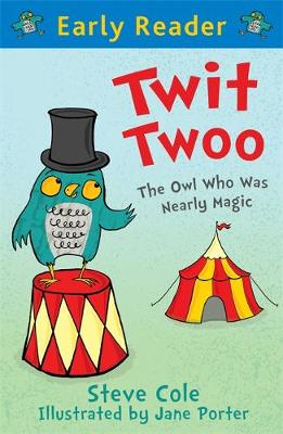 Early Reader: Twit Twoo: The Owl Who Was Nearly Magic