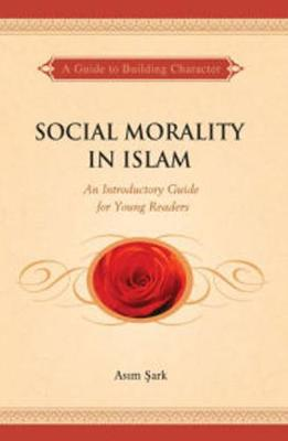 Social Morality in Islam: An Introductory Guide for Young Readers