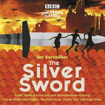 The Silver Sword: A BBC Radio full-cast dramatisation