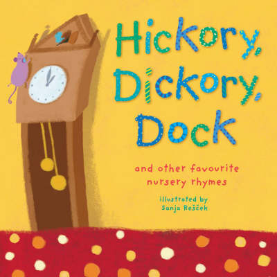 Hickory, Dickory, Dock: And Other Favourite Nursery Rhymes