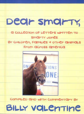 Dear Smarty: A Collection of Letters Written to Smarty Jones by Children, Families and Other Animals from Across America