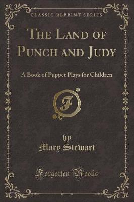The Land of Punch and Judy: A Book of Puppet Plays for Children (Classic Reprint)