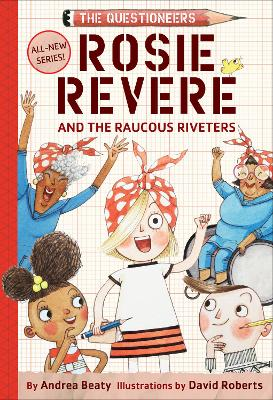 Rosie Revere and the Raucous Riveters:The Questioneers Book #1: The Questioneers Book #1