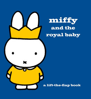 Miffy and the Royal Baby: A Lift-the-Flap Book