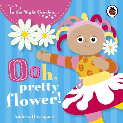 In the Night Garden: Ooh, Pretty Flower!
